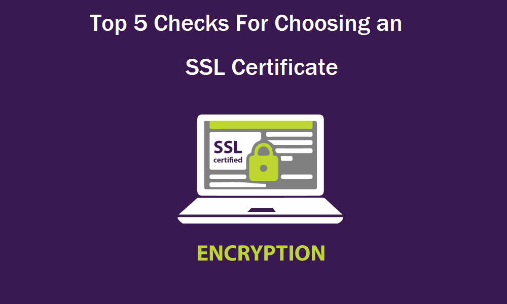 Top 5 checks before choosing an SSL Certificate
